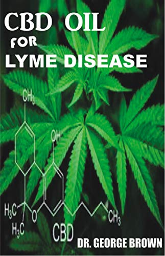CBD OIL FOR LYME DISEASE: Everything you need to know on how cbd oil treats lyme disease (English Edition)