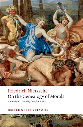 On the Genealogy of Morals: A Polemic. By way of clarification and supplement to my last book Beyond Good and Evil (Oxford World's Classics)