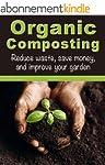 Organic Composting: Reduce Waste, Sav...