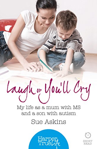 Laugh or You'll Cry: My life as a mum with MS and a son with autism (HarperTrue Life - A Short Read) by [Askins, Sue]