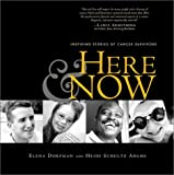Here and Now: Inspiring Stories of Cancer Survivors by Elena Dorfman (2002-03-15)