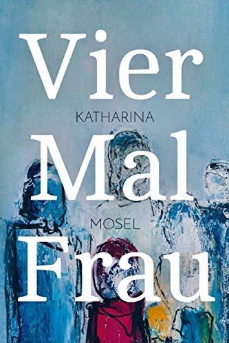 Buchseite und Rezensionen zu 'Vier Mal Frau' von Katharina Mosel