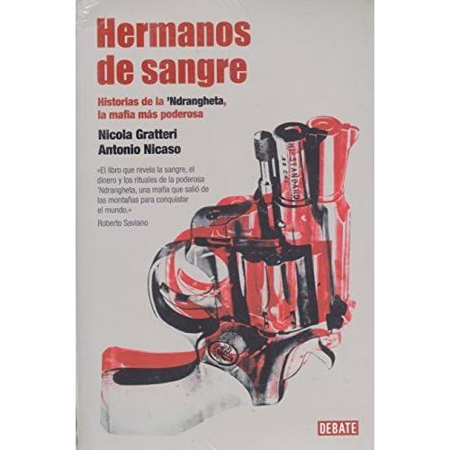 Hermanos de sangre. Historias de la 'Ndrangheta la mafia mas poderosa (Spanish Edition) by Nicola Gratteri Antonio Nicaso (2013-01-01)