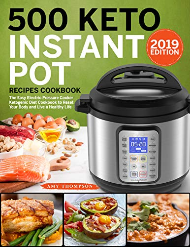 500 Keto Instant Pot Recipes Cookbook: The Easy Electric Pressure Cooker Ketogenic Diet Cookbook to Reset Your Body and Live a Healthy Life (English Edition) por Amy Thompson