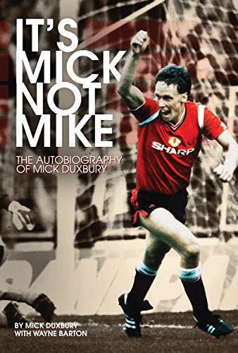 It's Mick, Not Mike: The Autobiography of Mick Duxbury