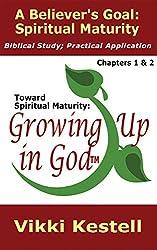 A Believer's Goal: Spiritual Maturity (Toward Spiritual Maturity: Growing Up in God, Chapters 1 & 2)