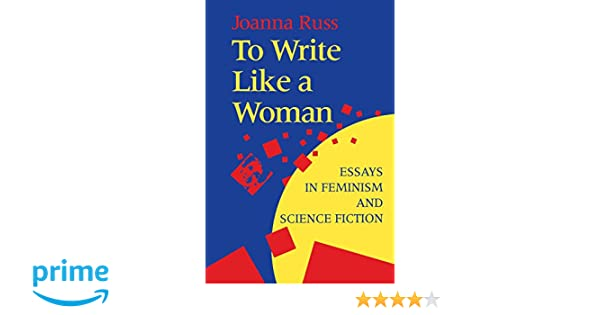 Buy Essay Paper To Write Like A Woman Essays In Feminism And Science Fiction  Amazoncouk Joanna Russ Foreword By Sarah Lefanu Joanna Russ   Books Custom Term Papers And Essays also Learning English Essay Writing To Write Like A Woman Essays In Feminism And Science Fiction  Argumentative Essay Topics On Health
