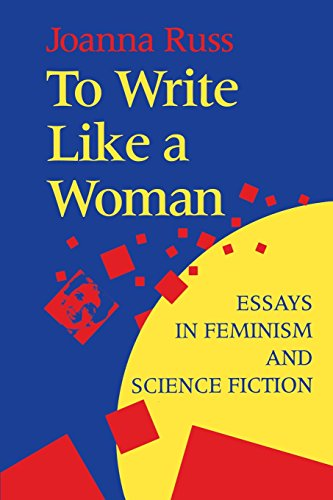 To Write Like a Woman: Essays in Feminism and Science Fiction por Joanna Russ