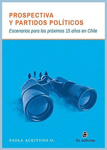 Prospectiva y partidos políticos: escenarios para los próximos 15 años en Chile por Paola Aceituno
