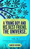 A Young Boy And His Best Friend, The Universe. Vol. III: A heartwarming exploration of love, life and the human spirit.