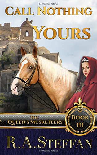 call-nothing-yours-book-iii-of-the-queens-musketeers-volume-3