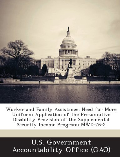 Worker and Family Assistance: Need for More Uniform Application of the Presumptive Disability Provision of the Supplemental Security Income Program: