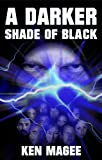 A Darker Shade of Black: Ancient Magic Meets the Internet Book 3 by Ken Magee