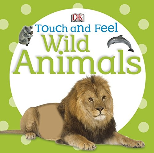 Touch and Feel Wild Animals (Touch & Feel)