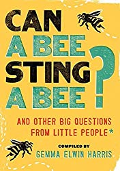 Can a Bee Sting a Bee?: And Other Big Questions from Little People by Gemma Elwin Harris (2014-10-07)