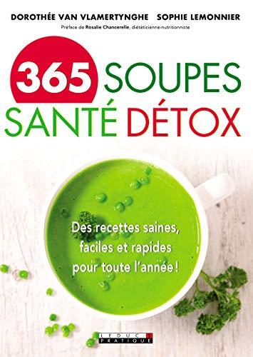 365 soupes santé et détox : Des recettes saines, faciles et rapides pour toute l'année ! par Sophie Lemonnier