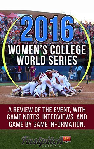 The 2016 Women's College World Series in Review: A review of the fastpitch softball event, with game notes, interviews, and game by game information. (English Edition) (Fastpitch Serie Softball)