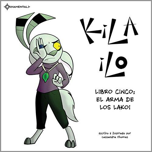 KiLA iLO: Libro Cinco: El Arma de los Lakoi por Cassandra Thomas