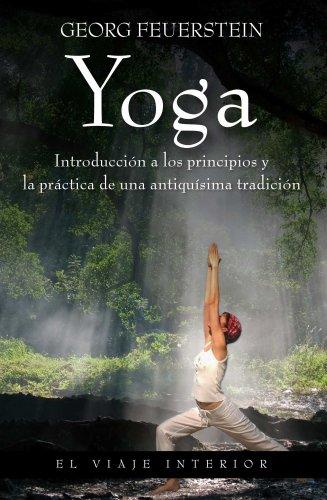 Yoga: Introducción a los principios y la práctica de una antiquísima tradición (Viaje Interior)
