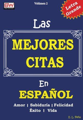 Las MEJORES CITAS En ESPAÑOL: Bueno para la motivación diaria: Volume 2 por E L Peña