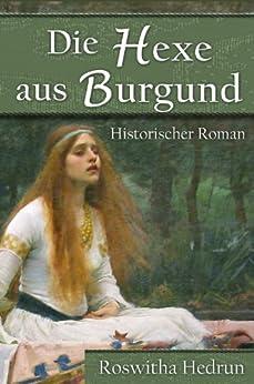 Die Hexe aus Burgund: Historischer Roman (German Edition) par [Hedrun, Roswitha]