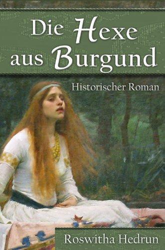 Die Hexe aus Burgund: Historischer Roman (German Edition)