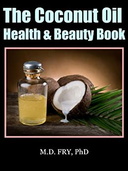 The Coconut Oil Health & Beauty Book (English Edition) di [Fry PhD, M.D.]