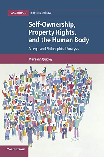 Self-Ownership, Property Rights, and the Human Body: A Legal and Philosophical Analysis (Cambridge Bioethics and Law)