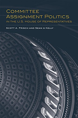 Committee Assignment Politics in the U.S. House of Representatives (Congressional Studies)
