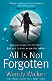 All Is Not Forgotten: The gripping thriller you'll never forget