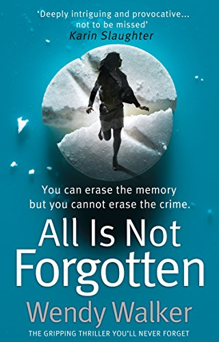 All Is Not Forgotten: The gripping thriller you'll never forget by [Walker, Wendy]