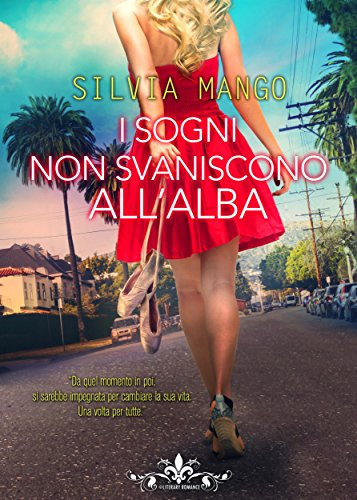 I sogni non svaniscono all'alba (Literary Romance) di [Silvia Mango]