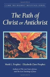 The Path of Christ or Antichrist (Climb the Highest Mountain) by Mark L. Prophet (2007-05-01)
