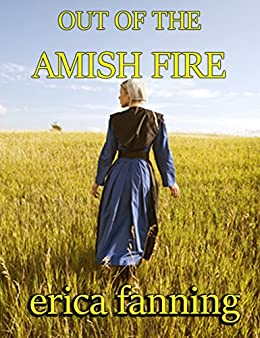 Out of the Amish Fire: A collection of Amish Romance by [Fanning, Erica]