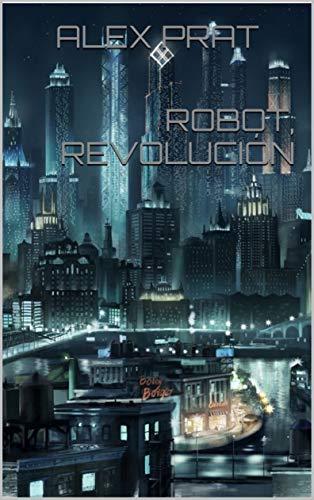 ROBOT, REVOLUCIÓN por ALEX PRAT