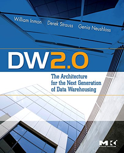 DW 2.0: The Architecture for the Next Generation of Data Warehousing (Morgan Kaufman Series in Data Management Systems)