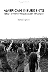 American Insurgents: A Brief History of American Anti-Imperialism by Richard Seymour (2012-06-12)