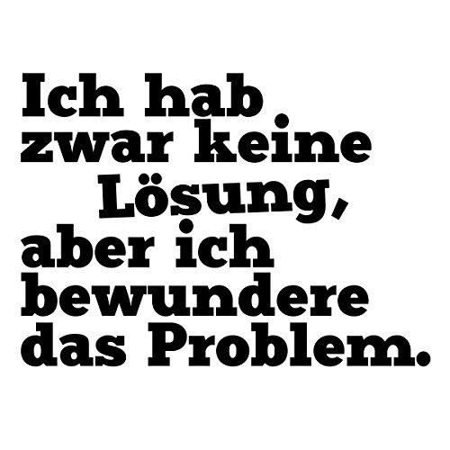 WANDKINGS Wandaufkleber Wandtattoo - 50 x 36 cm - Spruch Ich Hab Zwar Keine Lösung, aber Ich bewundere Das Problem.