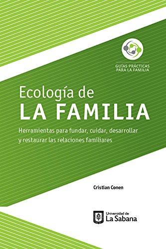 Ecología de la familia. Herramientas para fundar, cuidar, desarrollar y restaurar las relaciones familiares por Cristian Conen