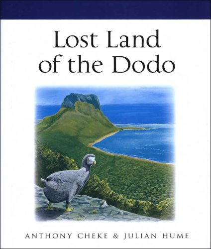 Lost Land of the Dodo: The Ecological History of Mauritius, Reunion, and Rodrigues
