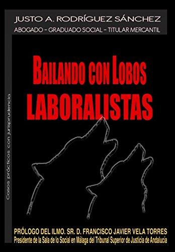 Bailando con lobos laboralistas: Casos prácticos con jurisprudencia de derecho laboral y de Seguridad Social. por D. Justo Agustín Rodríguez Sánchez