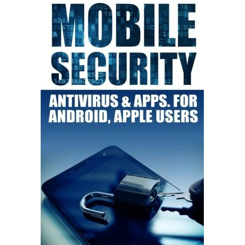 Mobile Security: Antivirus & Apps For Android And iOs Apple Users by Jameson (2014-11-29)