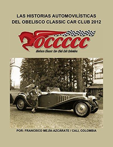 LAS HISTORIAS AUTOMOVILÍSTICAS DEL OBELISCO CLASSIC CAR CLUB 2012: Historias publicadas en 2012 - Libro 003 (Serie) por Francisco Mejía-Azcárate