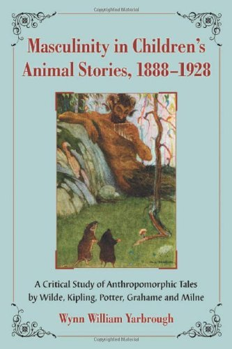 Masculinity in Children's Animal Stories, 1888–1928: A Critical Study of Anthropomorphic Tales by Wilde, Kipling, Potter, Grahame and Milne