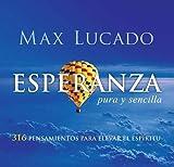 Esperanza. Pura y sencilla: 316 pensamientos para elevar el esp?itu (Spanish Edition) by Max Lucado (2008-01-01)