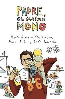Padre, el último mono (Volumen independiente) de [Romero, Berto, Oriol Jara, Roger Rubio, Rafel Barceló]