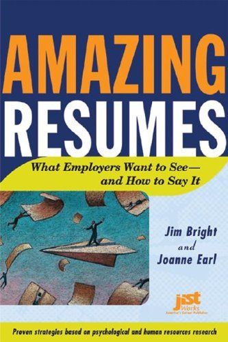 Amazing Resumes: What Employers Want to See and How to Say It (Amazing Resumes: What Employers Want to See & How to Say It) by Jim Bright (2005-08-06)