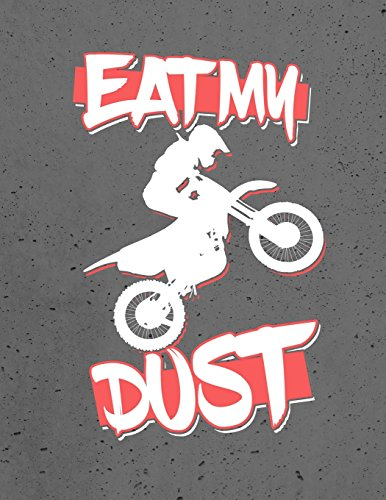 Dirt Bike Rider, Eat, My, Dust, Notebook: Motocross Journal for Teachers, Students, Offices - College Ruled, 200 Lined Pages (8.5