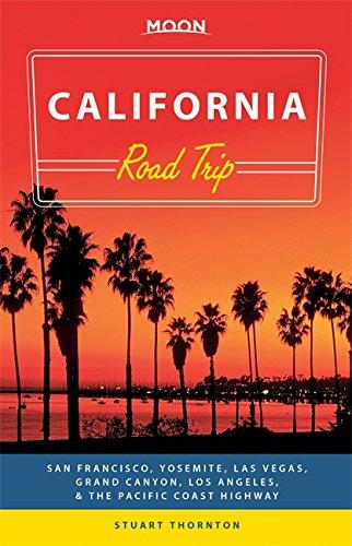 Moon California Road Trip (Second Edition): San Francisco, Yosemite, Las Vegas, Grand Canyon, Los Angeles & the Pacific Coast (Moon Handbooks)