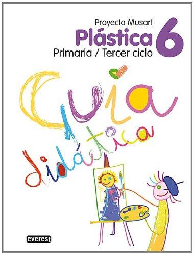 Plástica 6º Primaria. Guía didáctica. Proyecto Musart: Primaria/Tercer ciclo